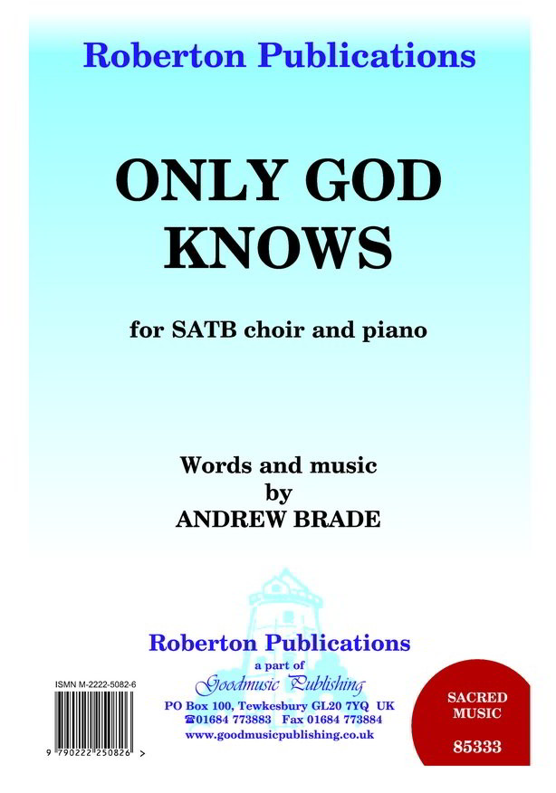 Brade: Only God Knows SATB published by Roberton