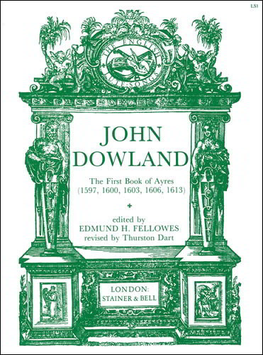 Dowland: The First Book of Ayres (1597) published by Stainer & Bell