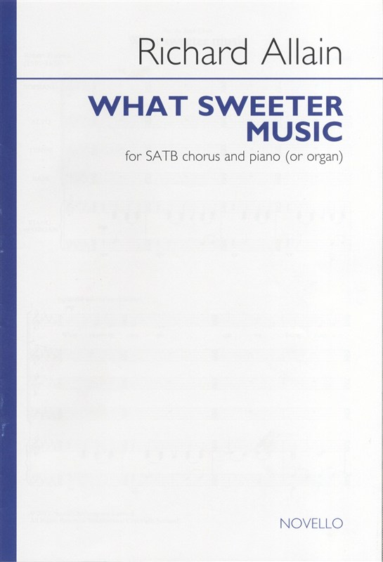 Allain: What Sweeter Music SATB published by Novello