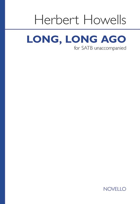 Howells: Long, Long Ago SATB published by Novello
