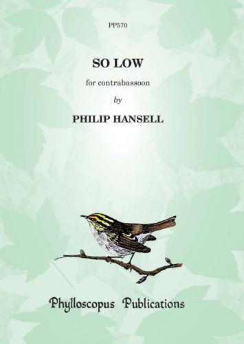 Hansell: So Low for solo Contrabassoon published by Phyllosopus