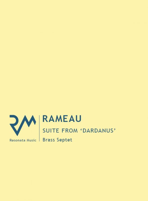Rameau: Suite from 'Dardanus' for Brass Septet published by Resonata
