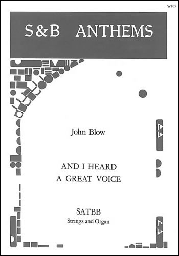 Blow: And I heard a great voice SATBB published by Stainer & Bell