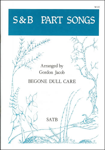 Jacob: Begone dull care SATB published by Stainer & Bell