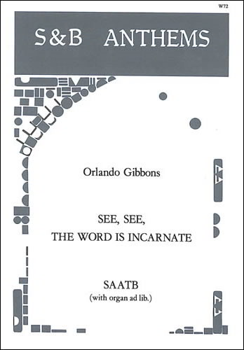 Gibbons: See, see, the Word is incarnate SAATB published by Stainer & Bell
