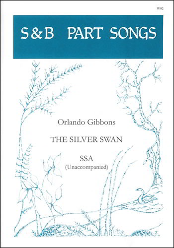 Gibbons: The silver swan SSA published by Stainer & Bell