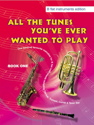 All The Tunes You Ever Wanted to Play for B Flat Instruments published by Kevin Mayhew
