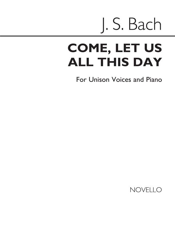 Bach: Come, Let Us All This Day (Unison) published by Novello