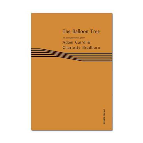 Caird: The Balloon Tree for Alto Saxophone & Piano published by Astute