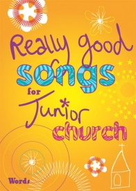 Really Good Songs for Junior Church (Words Edition) published by Mayhew