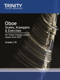 Trinity : Scales And Arpeggios For Oboe Grades 1 - 8 From 2017